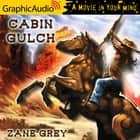Cabin Gulch [Dramatized Adaptation] audiobook by Zane Grey