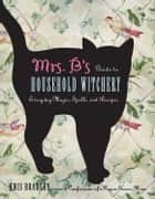 Mrs. B's Guide to Household Witchery ebook by Bradley, Kris