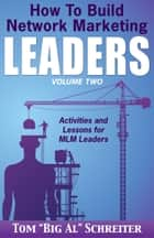"How To Build Network Marketing Leaders Volume Two - Activities and Lessons for MLM Leaders ebook by Tom ""Big Al"" Schreiter"