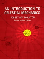 An Introduction to Celestial Mechanics ebook by Forest Ray Moulton