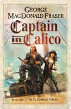 Captain in Calico ebook by George MacDonald Fraser
