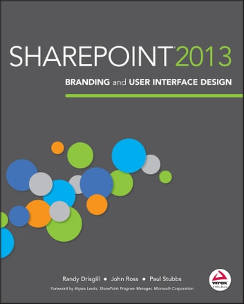 SharePoint 2013 Branding and User Interface Design ebook by Randy Drisgill,John Ross,Paul Stubbs
