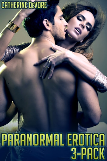Paranormal Erotica 3-Pack ebook by Catherine DeVore
