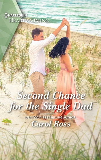 Second Chance for the Single Dad - A Clean Romance ebook by Carol Ross