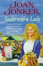 Sadie was a Lady - An engrossing saga of family trouble and true love ebook by Joan Jonker
