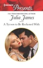 A Tycoon to Be Reckoned With ebook by Julia James