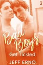 Bad Boys Get Tickled ebook by Jeff Erno