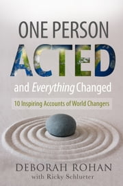 One Person Acted and Everything Changed - 10 Inspiring Accounts of World Changers ebook by Deborah Rohan,Ricky Schlueter