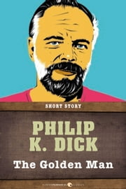 The Golden Man - Short Story ebook by Philip K. Dick