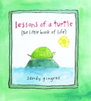 Lessons of a Turtle - (The Little Book of Life) ebook by Sandy Gingras