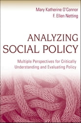 Analyzing Social Policy - Multiple Perspectives for Critically Understanding and Evaluating Policy ebook by Mary Katherine O'Connor,F. Ellen Netting