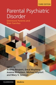 Parental Psychiatric Disorder - Distressed Parents and their Families ebook by Andrea Reupert,Joanne Nicholson,Michael Göpfert,Mary V. Seeman,Darryl Maybery