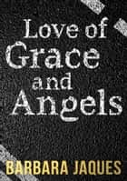 Love of Grace and Angels eBook by Barbara Jaques