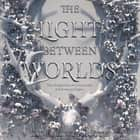 The Light Between Worlds audiobook by Laura E. Weymouth