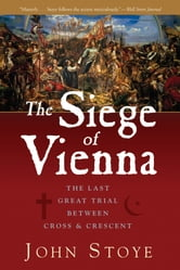 The Siege of Vienna: The Last Great Trial Between Cross & Crescent ebook by John Stoye