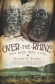 Over-the-Rhine - When Beer Was King ebook by Michael Morgan,Greg Hardman