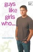 Guys Like Girls Who . . . ebook by Chad Eastham