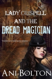 Lady Crispell and the Dread Magician ebook by Ani Bolton