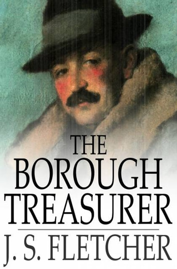 The Borough Treasurer ebook by J. S. Fletcher