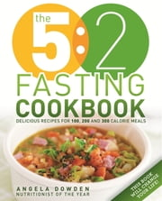 The 5:2 Fasting Cookbook - More Recipes for the 2 Day Fasting Diet. Delicious Recipes for 600 Calorie Days ebook by Angela Dowden