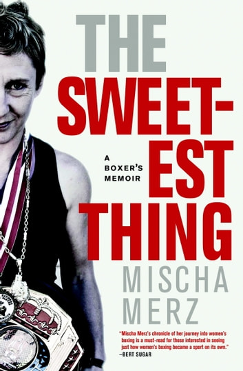 The Sweetest Thing - A Boxer's Memoir ebook by Mischa Merz