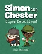 Super Detectives (Simon and Chester Book #1) ebook by Cale Atkinson