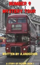 Number 9 Mystery Tour - Short stories of fiction book, #1 ebook by Allen Anderson