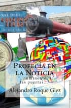 Profecia en la Noticia. ebook by Alejandro Roque Glez