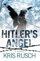 Hitler's Angel - A Novel ebook by Kris Rusch