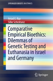 Comparative Empirical Bioethics: Dilemmas of Genetic Testing and Euthanasia in Israel and Germany ebook by Aviad E. Raz,Silke Schicktanz