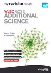 My Revision Notes: WJEC GCSE Additional Science eBook ePub ebook by Jeremy Pollard, Adrian Schmit