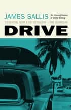 Drive - The book that inspired the major film starring Ryan Gosling ebook by James Sallis