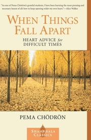 When Things Fall Apart - Heart Advice for Difficult Times ebook by Pema Chodron