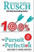 The Pursuit of Perfection: And How It Can Harm Writers ebook by Kristine Kathryn Rusch