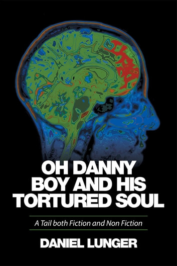 """Oh Danny Boy and his tortured soul"" - A Tail both Fiction and Non Fiction ebook by Daniel Lunger"