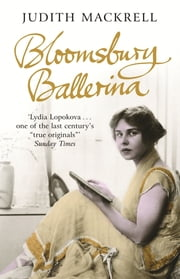 Bloomsbury Ballerina - Lydia Lopokova, Imperial Dancer and Mrs John Maynard Keynes ebook by Judith Mackrell