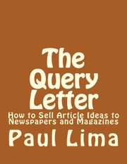 The Query Letter - How to Sell Article Ideas to Newspapers and Magazines ebook by Paul Lima