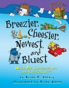 Breezier, Cheesier, Newest, and Bluest - What Are Comparatives and Superlatives? ebook by Brian Gable, Brian P. Cleary