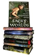 Faery Worlds - Six Complete Novels ebook by Elle Casey,Anthea Sharp,JL Bryan, Tara Maya, Jenna Elizabeth Johnson,  Alexia Purdy