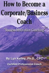 How to Become a Corporate or Business Coach ebook by Lyn Kelley