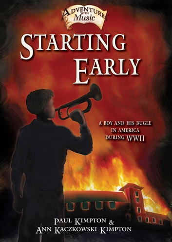 Starting Early - A Boy and His Bugle in America During WWII ebook by Paul Kimpton,Ann Kaczkowski Kimpton