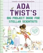 Ada Twist's Big Project Book for Stellar Scientists ebook by