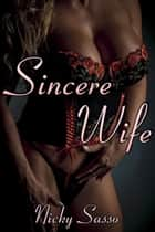 Sincere Wife ebook by Nicky Sasso
