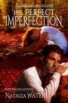 His Perfect Imperfection ebook by Natasza Waters
