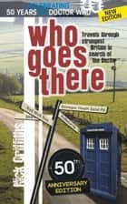 Who Goes There - Travels Through Strangest Britain in Search of The Doctor ebook by Nick Griffiths