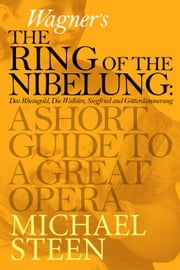 Wagner's The Ring of the Nibelung: A Short Guide To A Great Opera ebook by Michael Steen