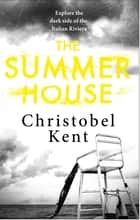 The Summer House ebook by Christobel Kent
