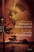 Menaces à Broken Arrow - Le voile du mensonge (Harlequin Black Rose) ebook by Linda Turner, M.J. Rodgers