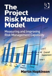 The Project Risk Maturity Model - Measuring and Improving Risk Management Capability ebook by Mr Martin Hopkinson