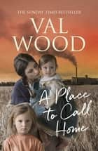 A Place to Call Home ebook by Val Wood